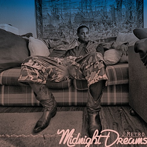 """Midnight Dreams"" x J Metro"